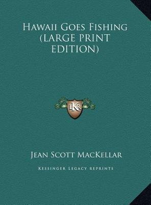Hawaii Goes Fishing (Large print, Hardcover, large type edition): Jean Scott Mackellar