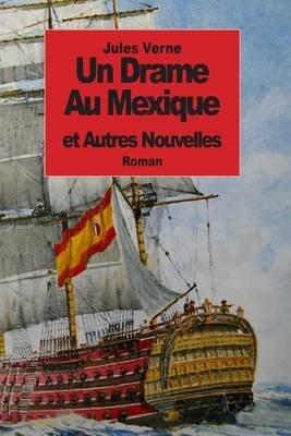 Un Drame Au Mexique - Et Autres Nouvelles (French, Paperback): Jules Verne