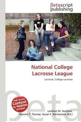 National College Lacrosse League (Paperback): Lambert M. Surhone, Mariam T. Tennoe, Susan F. Henssonow