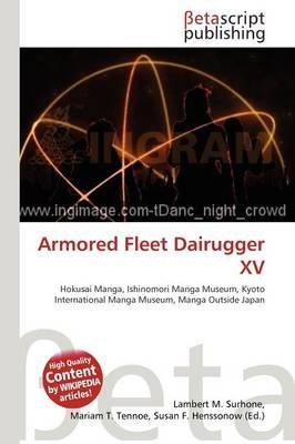Armored Fleet Dairugger XV (Paperback): Lambert M. Surhone, Mariam T. Tennoe, Susan F. Henssonow