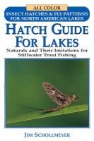 Hatch Guide for Lakes - Naturals and Their Imitations for Stillwater Trout Fishing (Paperback): Jim Schollmeyer