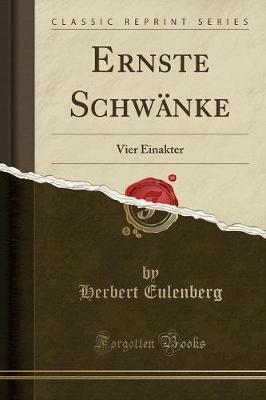 Ernste Schwanke - Vier Einakter (Classic Reprint) (German, Paperback): Herbert Eulenberg