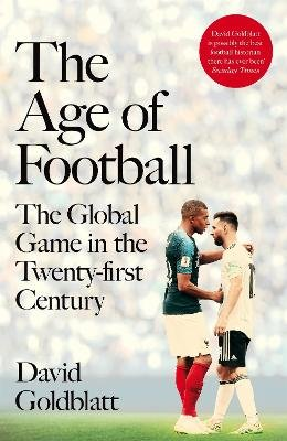 The Age of Football - The Global Game in the Twenty-first Century (Hardcover): David Goldblatt