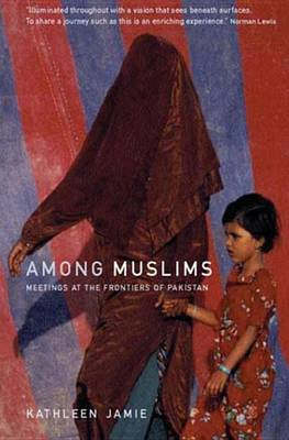 Among Muslims - Meetings at the Frontiers of Pakistan (Electronic book text): Kathleen Jamie