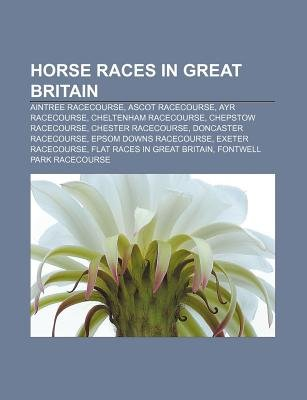 Horse Races in Great Britain - Aintree Racecourse, Ascot Racecourse, Ayr Racecourse, Cheltenham Racecourse, Chepstow Racecourse...
