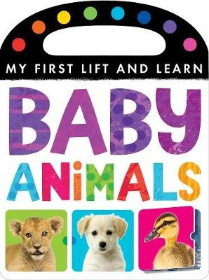 My First Lift and Learn: Baby Animals (Novelty book): Little Tiger Press