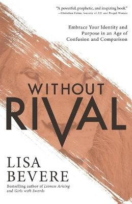 Without Rival - Embrace Your Identity and Purpose in an Age of Confusion and Comparison (Paperback): Lisa Bevere