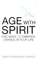 Age with Spirit - Five Ways to Embrace Change in Your Life (Paperback): Swami Ambikananda Saraswati