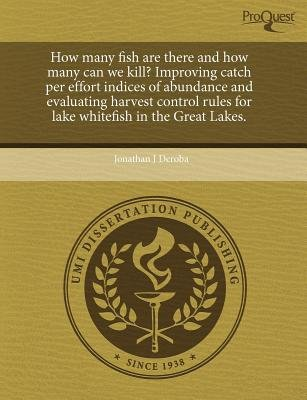 How Many Fish Are There and How Many Can We Kill? Improving Catch Per Effort Indices of Abundance and Evaluating Harvest...