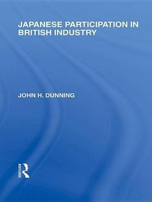 Japanese Participation in British Industry (Electronic book text): John Dunning