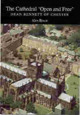 The Cathedral 'Open and Free' - Dean Bennett of Chester (Paperback, illustrated edition): Alex Bruce