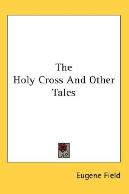 The Holy Cross And Other Tales (Paperback): Eugene Field