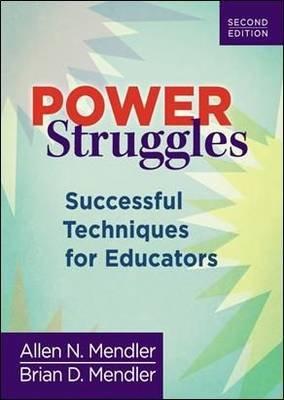 Power Struggles - Successful Techniques for Educators (Paperback, 2nd Revised edition): Allen N. Mendler, Brian D. Mendler