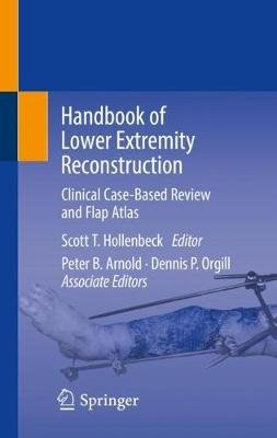 Handbook of Lower Extremity Reconstruction - Clinical Case-Based Review and Flap Atlas (Hardcover, 1st ed. 2020): Scott T....