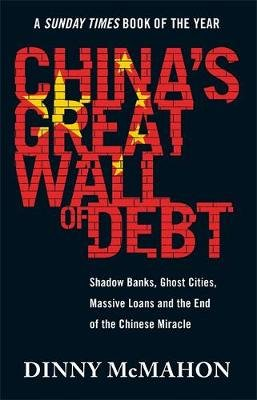 China's Great Wall of Debt - Shadow Banks, Ghost Cities, Massive Loans and the End of the Chinese Miracle (Paperback):...