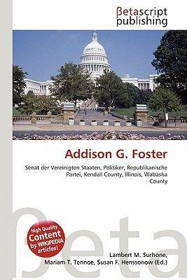 Addison G. Foster (English, German, Paperback): Lambert M. Surhone, Mariam T. Tennoe, Susan F. Henssonow