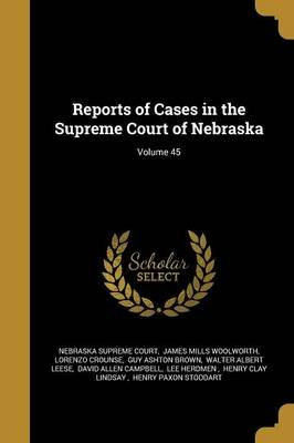 Reports of Cases in the Supreme Court of Nebraska; Volume 45 (Paperback): James Mills Woo Nebraska Supreme Court