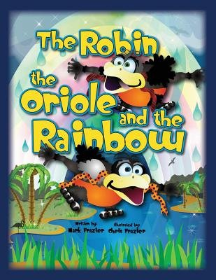 The Robin and the Oriole and the Rainbow (Paperback): MR Mark F. Frazier