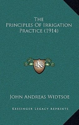 The Principles of Irrigation Practice (1914) (Hardcover): John Andreas Widtsoe