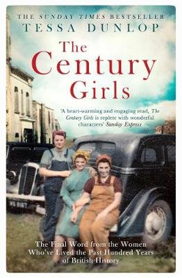 The Century Girls - The Final Word from the Women Who've Lived the Past Hundred Years of British History (Paperback):...