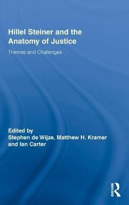 Hillel Steiner and the Anatomy of Justice - Themes and Challenges (Hardcover): Stephen de Wijze, Matthew H Kramer, Ian Carter