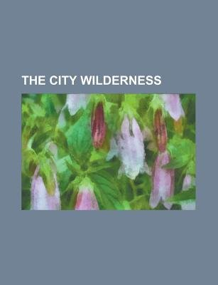 The City Wilderness (Paperback): United States General Accounting Office, Anonymous