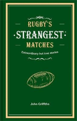 Rugby's Strangest Matches (Hardcover, New Edition): John Griffiths
