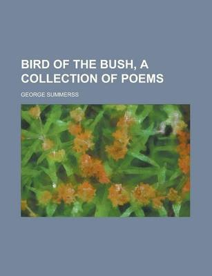 Bird of the Bush, a Collection of Poems (Paperback): George, Summerss,