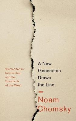 "A New Generation Draws the Line - ""Humanitarian"" Intervention and the Standards of the West (Paperback): Noam Chomsky"