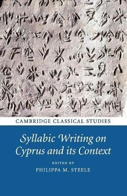 Syllabic Writing on Cyprus and its Context (Paperback): Philippa M. Steele