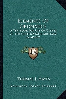 Elements of Ordnance - A Textbook for Use of Cadets of the United States Military Academy (Paperback): Thomas J. Hayes