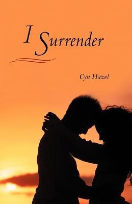 I Surrender (Paperback): Cyn Hazel