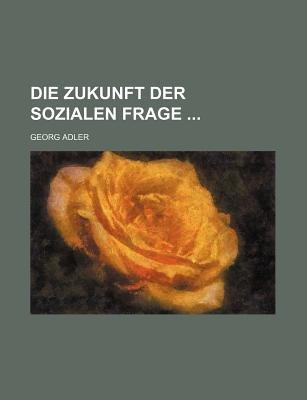 Die Zukunft Der Sozialen Frage (English, German, Paperback): Georg Adler