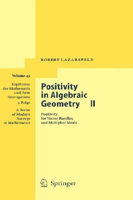 Positivity in Algebraic Geometry, v. 2: Positivity for Vector Bundles, and Multiplier Ideals (Hardcover, 2004 ed.): R. K...