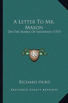 A Letter to Mr. Mason - On the Marks of Imitation (1757) (Paperback): Richard Hurd