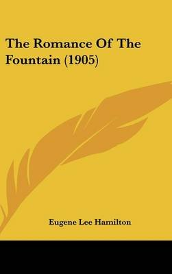 The Romance of the Fountain (1905) (Hardcover): Eugene Lee-Hamilton
