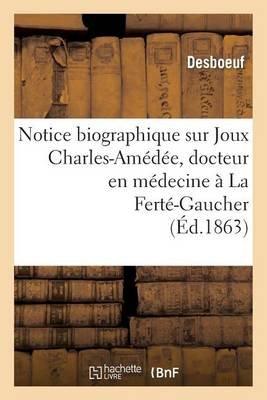 Notice Biographique Sur Joux Charles-Amedee, Docteur En Medecine a la Ferte-Gaucher - , Lue Dans La Seance Du 4 Mai 1863...