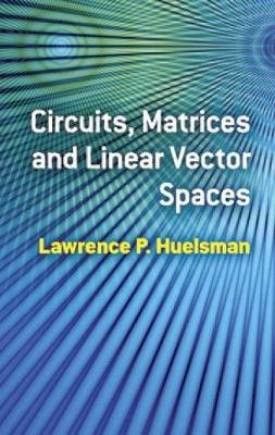 Circuits, Matrices and Linear Vector Spaces (Paperback, Dover): Lawrence P. Huelsman