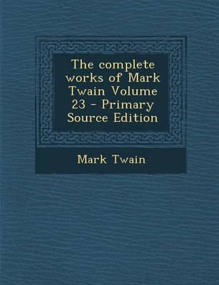 The Complete Works of Mark Twain Volume 23 (Paperback): Mark Twain