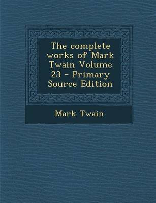 The Complete Works of Mark Twain Volume 23 (Paperback): Mark Twain