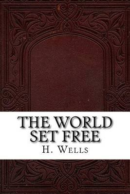 The World Set Free (Paperback): H. G. Wells