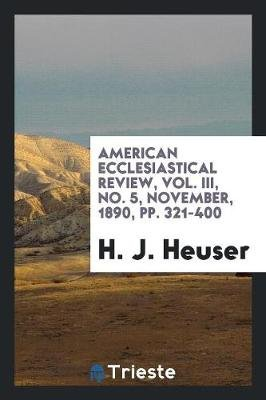American Ecclesiastical Review, Vol. III, No. 5, November, 1890, Pp. 321-400 (Paperback): H. J. Heuser