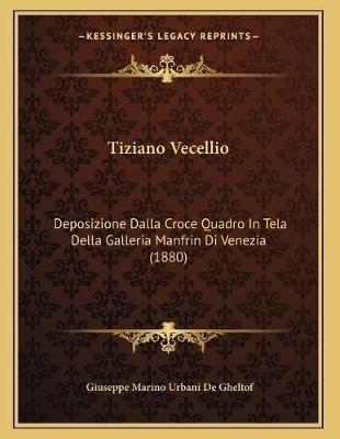 Tiziano Vecellio - Deposizione Dalla Croce Quadro in Tela Della Galleria Manfrin Di Venezia (1880) (Italian, Paperback):...