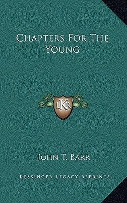 Chapters for the Young (Hardcover): John T. Barr
