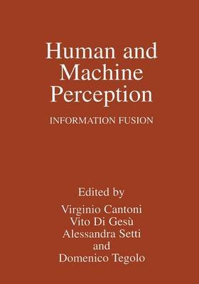 Human and Machine Perception - Information Fusion (Paperback, Softcover reprint of the original 1st ed. 1997): V. Cantoni, Vito...