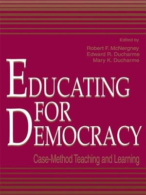 Educating for Democracy - Case-method Teaching and Learning (Electronic book text): Robert F. McNergney, Edward R. Ducharme,...