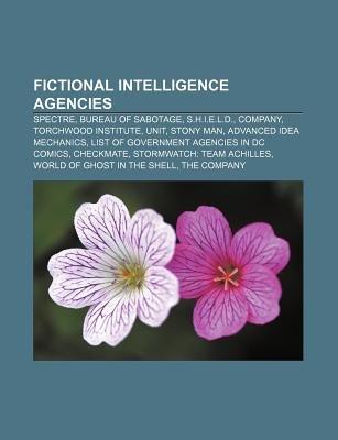 Fictional Intelligence Agencies - Spectre, Bureau of Sabotage, S.H.I.E.L.D., Company, Torchwood Institute, Unit, Stony Man...