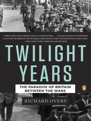 The Twilight Years - The Paradox of Britain Between the Wars (Electronic book text): Richard J. Overy