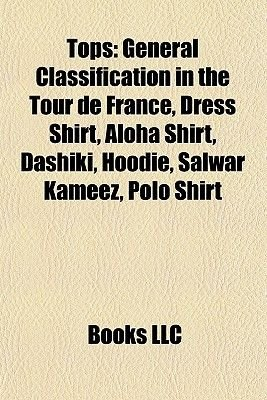 Tops - General Classification in the Tour de France, Dress Shirt, Aloha Shirt, Dashiki, Hoodie, Salwar Kameez, Polo Shirt...