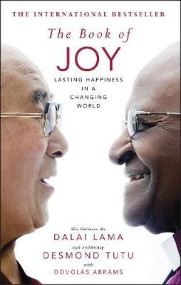 The Book Of Joy - Lasting Happiness In A Changing World (Hardcover): Dalai Lama, Desmond Tutu
